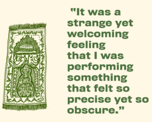 "Beside a drawing of a Muslim prayer rug are the words: ""It was a strange yet welcoming feeling that I was performing something that felt so precise yet so obscure."""