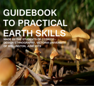 Guidebook to Practical Earth Skills - Made by the students of CCDN233 Design Ethnography, Victoria University of Wellington, June 2019.